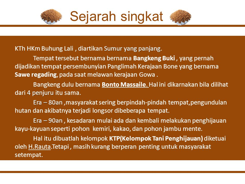 Tahun 2002, terbentuk kelompok baru bernama KTh HKm di Kecematan Gantarang, Kabupaten Bulu Kumba, diketuai oleh Mustamin Masa periode hingga tahun 2008,tetapi masih belum membuat puas kepada masyarakat pengelolah dalam kawasan Bangkeng Buki.