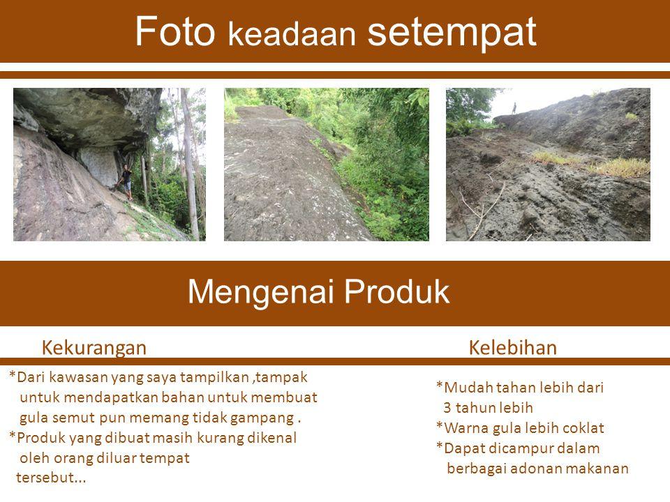 Foto keadaan setempat *Dari kawasan yang saya tampilkan,tampak untuk mendapatkan bahan untuk membuat gula semut pun memang tidak gampang.