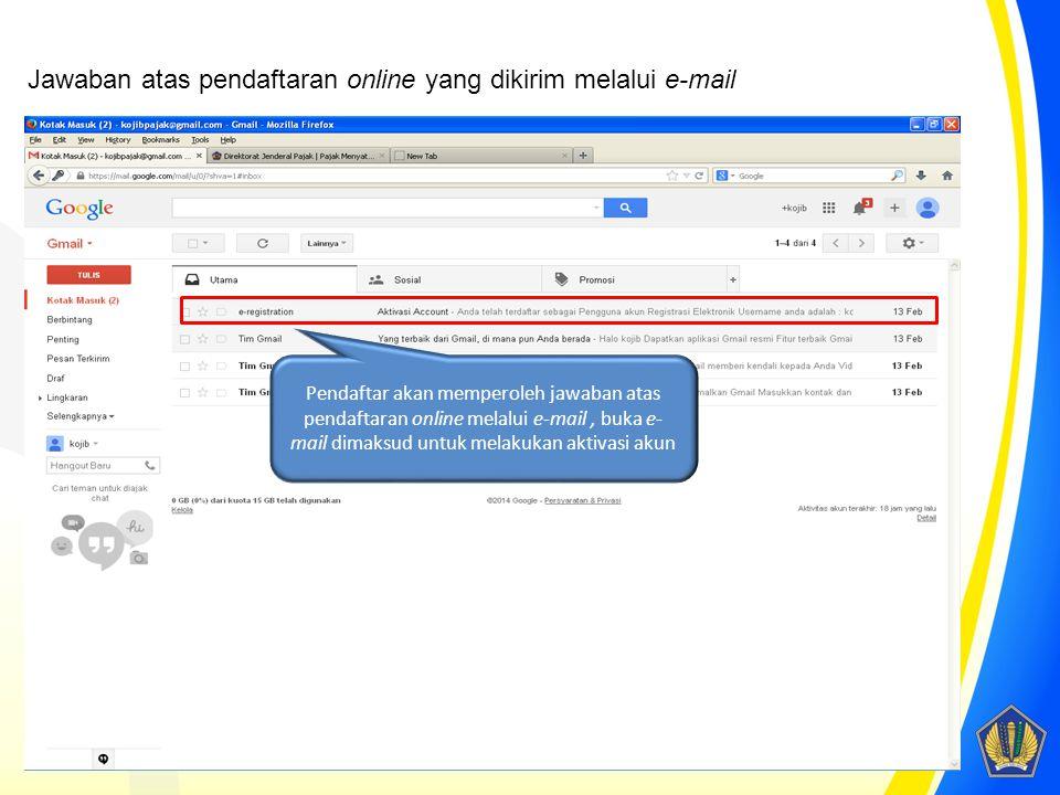 Pendaftar akan memperoleh jawaban atas pendaftaran online melalui e-mail, buka e- mail dimaksud untuk melakukan aktivasi akun Jawaban atas pendaftaran