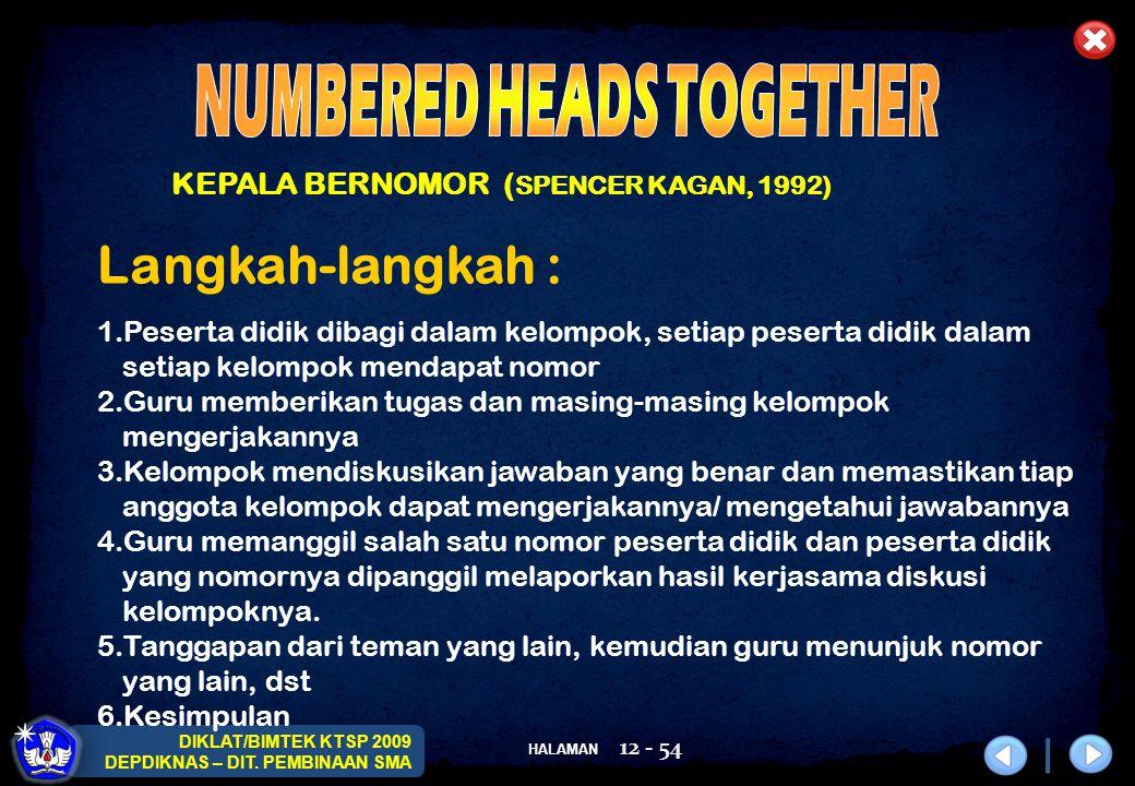 HALAMAN DIKLAT/BIMTEK KTSP 2009 DEPDIKNAS – DIT. PEMBINAAN SMA 12 - 54 KEPALA BERNOMOR ( SPENCER KAGAN, 1992) Langkah-langkah : 1.Peserta didik dibagi