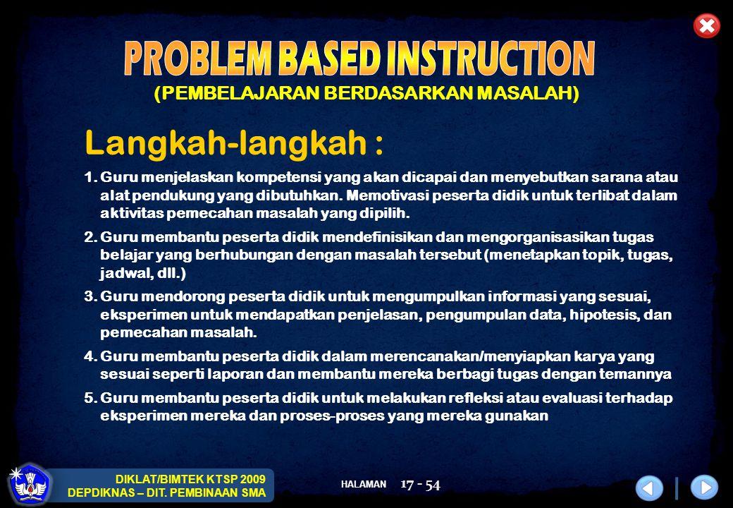 HALAMAN DIKLAT/BIMTEK KTSP 2009 DEPDIKNAS – DIT. PEMBINAAN SMA 17 - 54 (PEMBELAJARAN BERDASARKAN MASALAH) Langkah-langkah : 1.Guru menjelaskan kompete