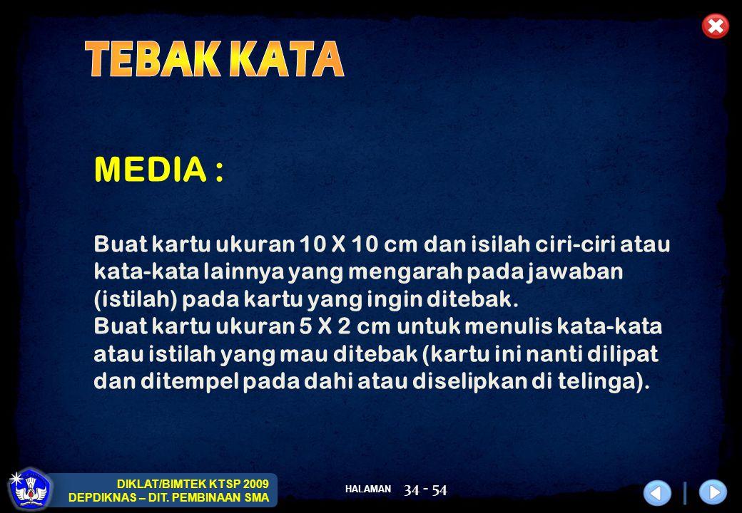 HALAMAN DIKLAT/BIMTEK KTSP 2009 DEPDIKNAS – DIT. PEMBINAAN SMA 34 - 54 MEDIA : Buat kartu ukuran 10 X 10 cm dan isilah ciri-ciri atau kata-kata lainny