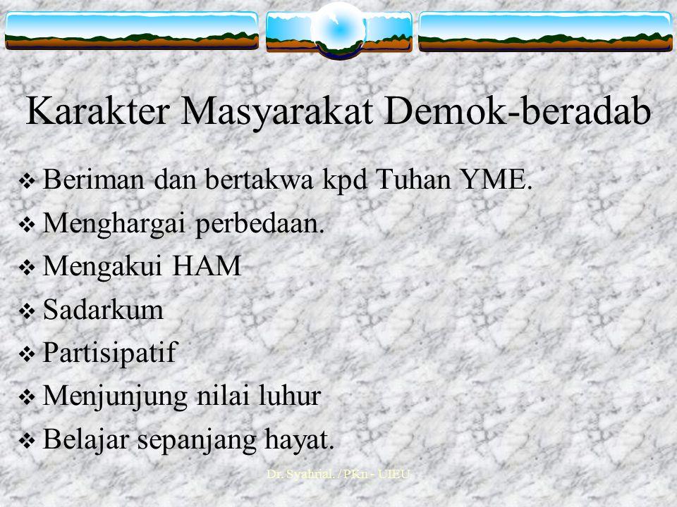 Dr.Syahrial. / PKn - UIEU Karakter Masyarakat Demok-beradab  Beriman dan bertakwa kpd Tuhan YME.