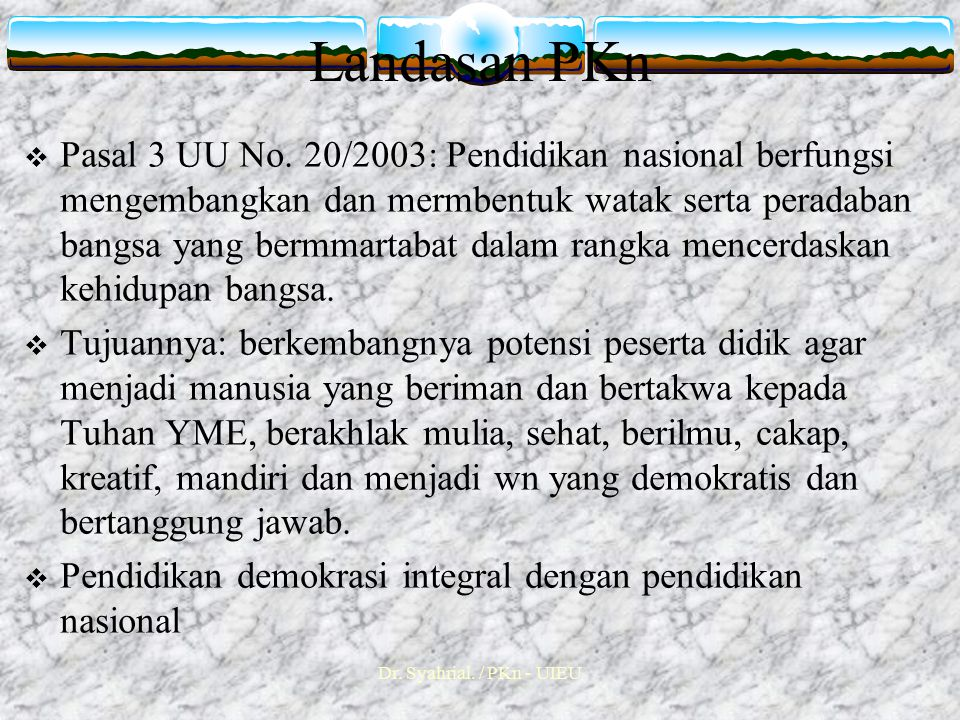 Dr.Syahrial. / PKn - UIEU Landasan PKn  Pasal 3 UU No.