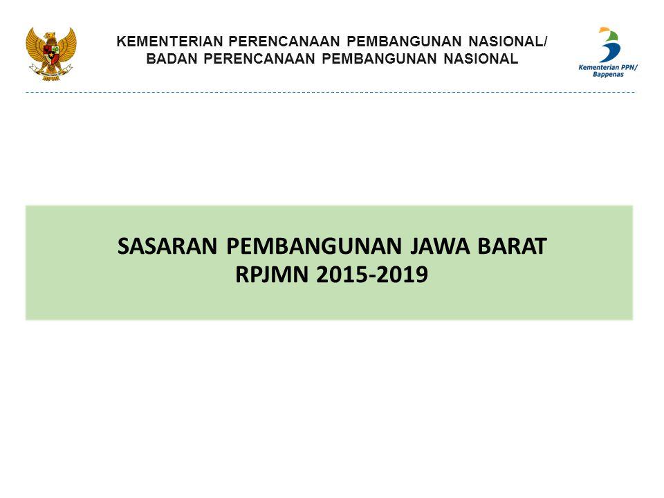 SASARAN PEMBANGUNAN JAWA BARAT RPJMN 2015-2019 KEMENTERIAN PERENCANAAN PEMBANGUNAN NASIONAL/ BADAN PERENCANAAN PEMBANGUNAN NASIONAL