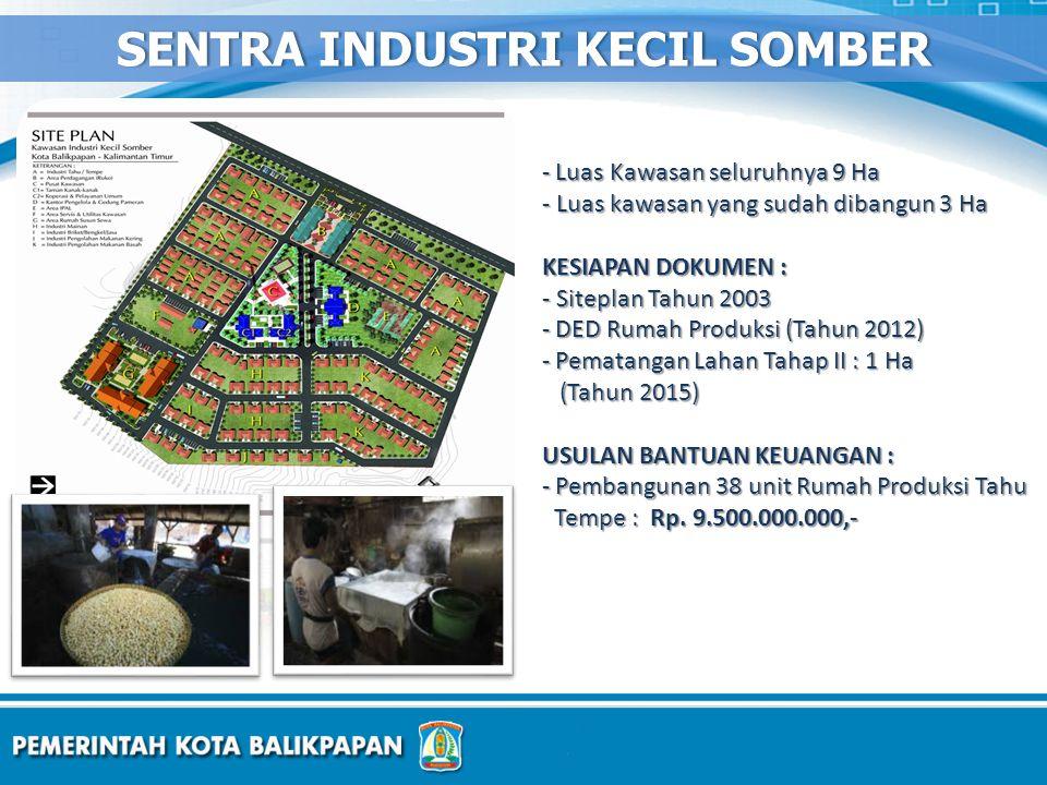 - Luas Kawasan seluruhnya 9 Ha - Luas kawasan yang sudah dibangun 3 Ha KESIAPAN DOKUMEN : - Siteplan Tahun 2003 - DED Rumah Produksi (Tahun 2012) - Pe