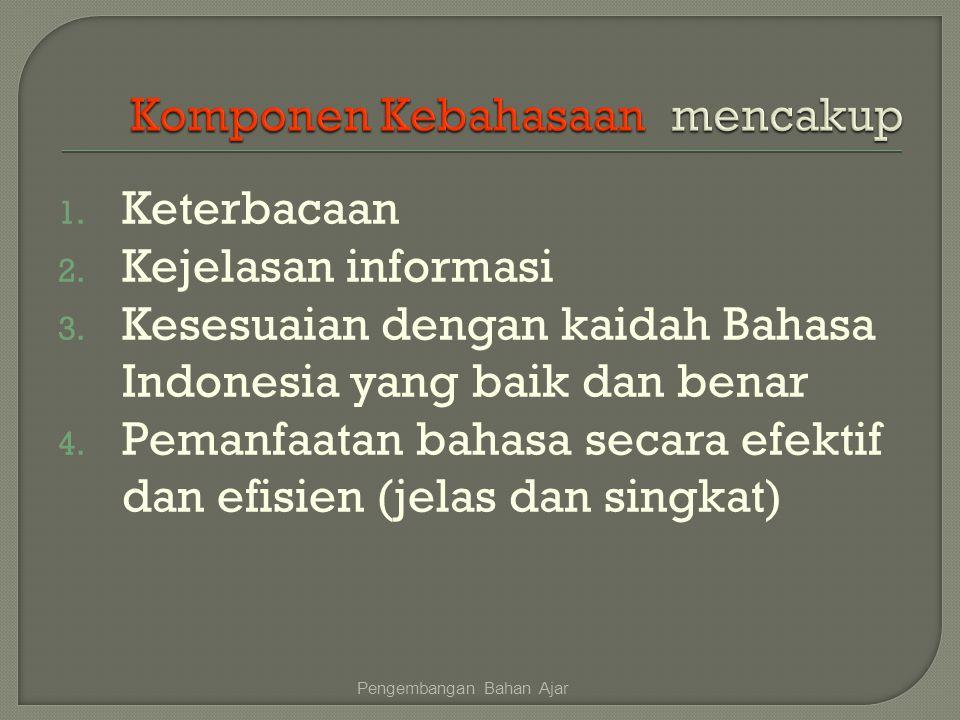 1. Keterbacaan 2. Kejelasan informasi 3. Kesesuaian dengan kaidah Bahasa Indonesia yang baik dan benar 4. Pemanfaatan bahasa secara efektif dan efisie