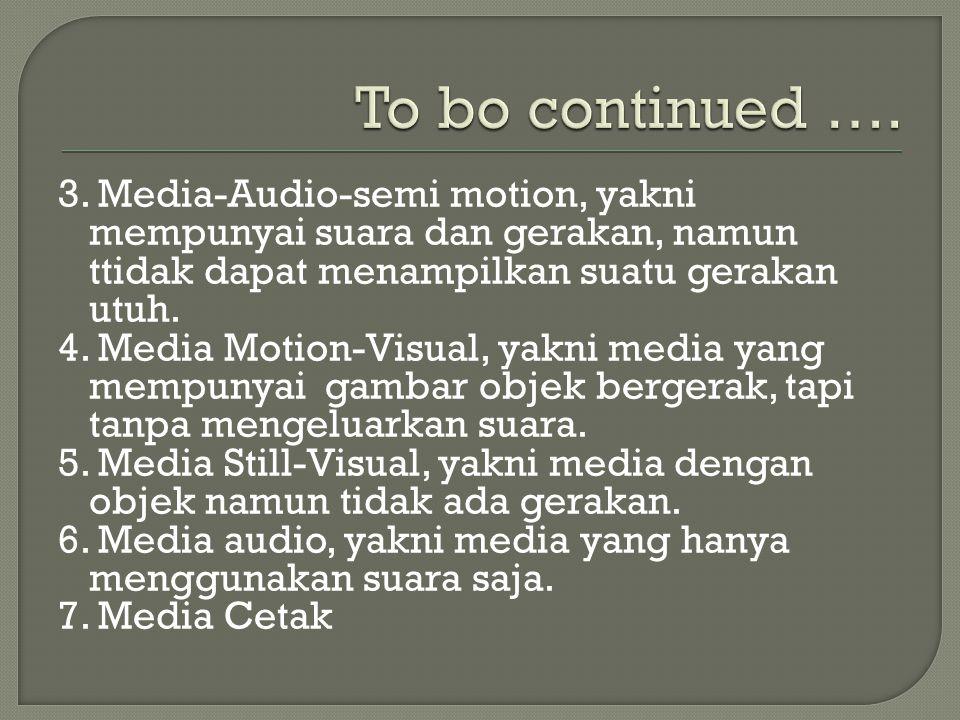 3. Media-Audio-semi motion, yakni mempunyai suara dan gerakan, namun ttidak dapat menampilkan suatu gerakan utuh. 4. Media Motion-Visual, yakni media