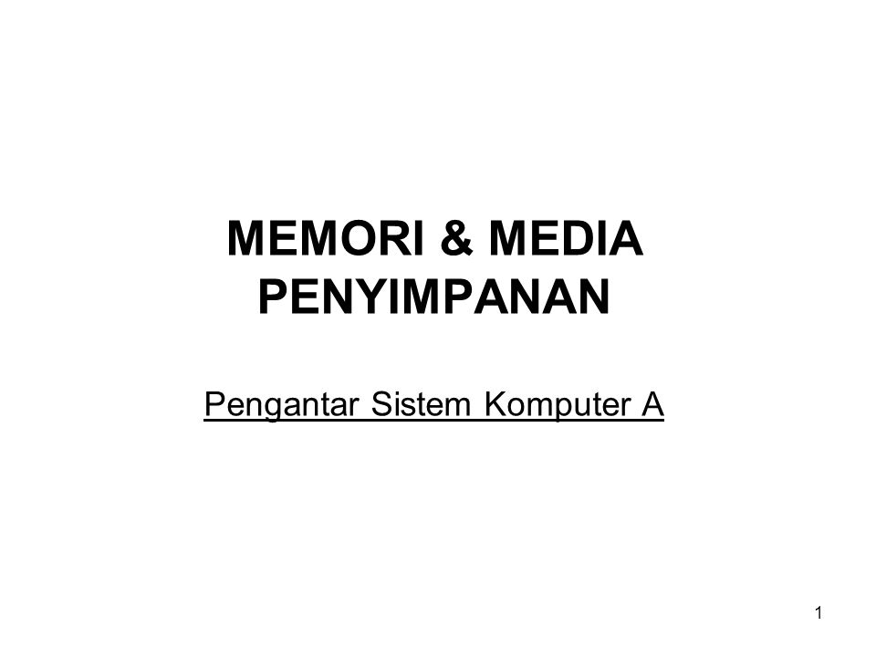 1 MEMORI & MEDIA PENYIMPANAN Pengantar Sistem Komputer A