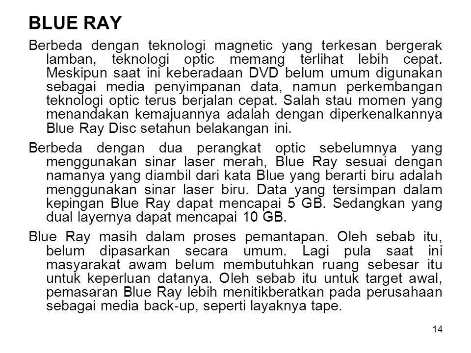 14 BLUE RAY Berbeda dengan teknologi magnetic yang terkesan bergerak lamban, teknologi optic memang terlihat lebih cepat. Meskipun saat ini keberadaan