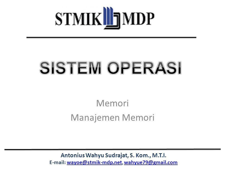 Antonius Wahyu Sudrajat, S. Kom., M.T.I. E-mail: wayoe@stmik-mdp.net, wahyue79@gmail.comwayoe@stmik-mdp.netwahyue79@gmail.com Memori Manajemen Memori