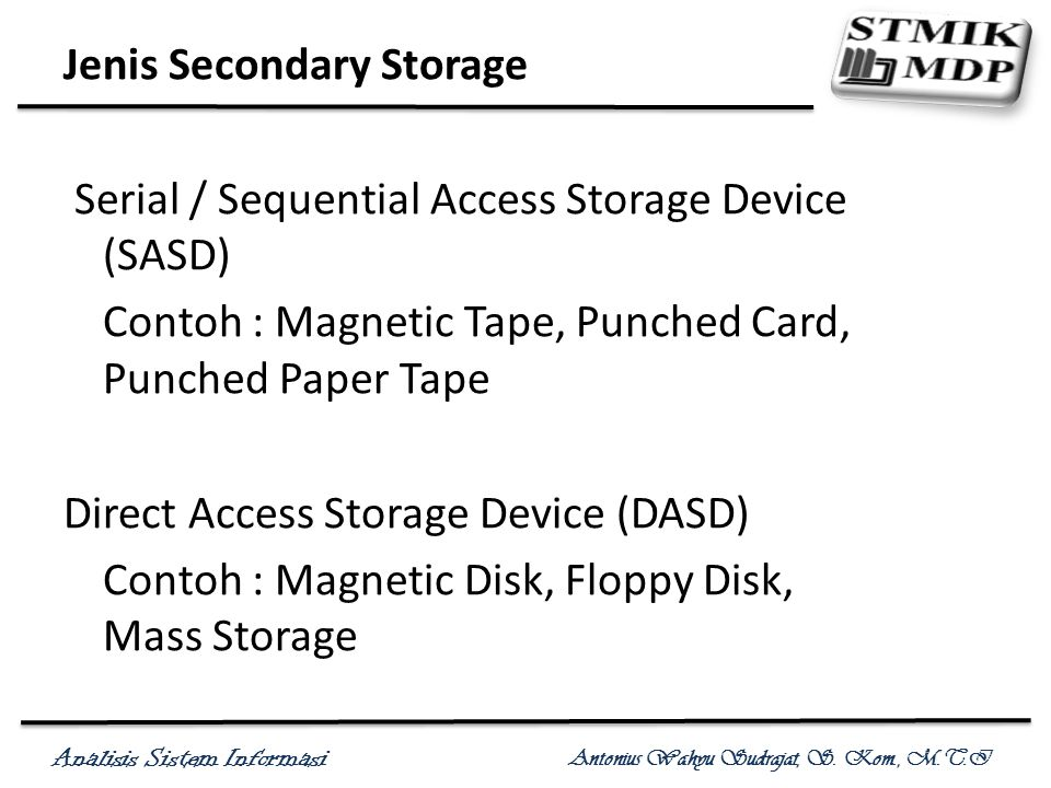 Analisis Sistem Informasi Antonius Wahyu Sudrajat, S. Kom., M.T.I Jenis Secondary Storage Serial / Sequential Access Storage Device (SASD) Contoh : Ma