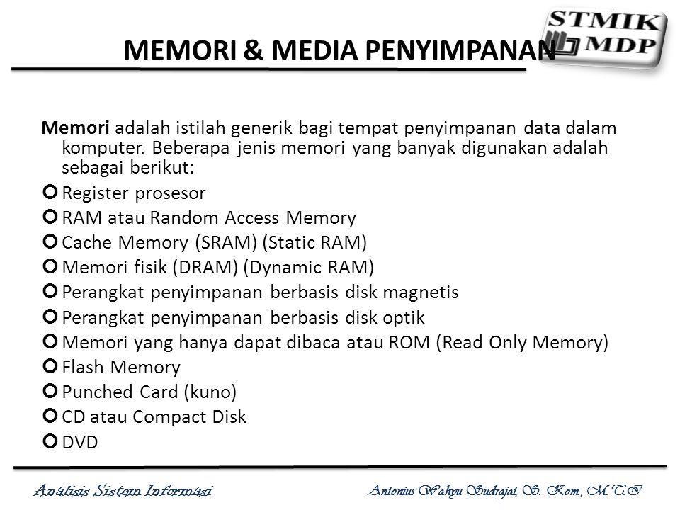 Analisis Sistem Informasi Antonius Wahyu Sudrajat, S. Kom., M.T.I MEMORI & MEDIA PENYIMPANAN Memori adalah istilah generik bagi tempat penyimpanan dat