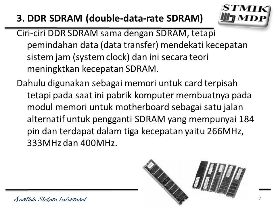 Analisis Sistem Informasi Antonius Wahyu Sudrajat, S. Kom., M.T.I 20 3. DDR SDRAM (double-data-rate SDRAM) Ciri-ciri DDR SDRAM sama dengan SDRAM, teta