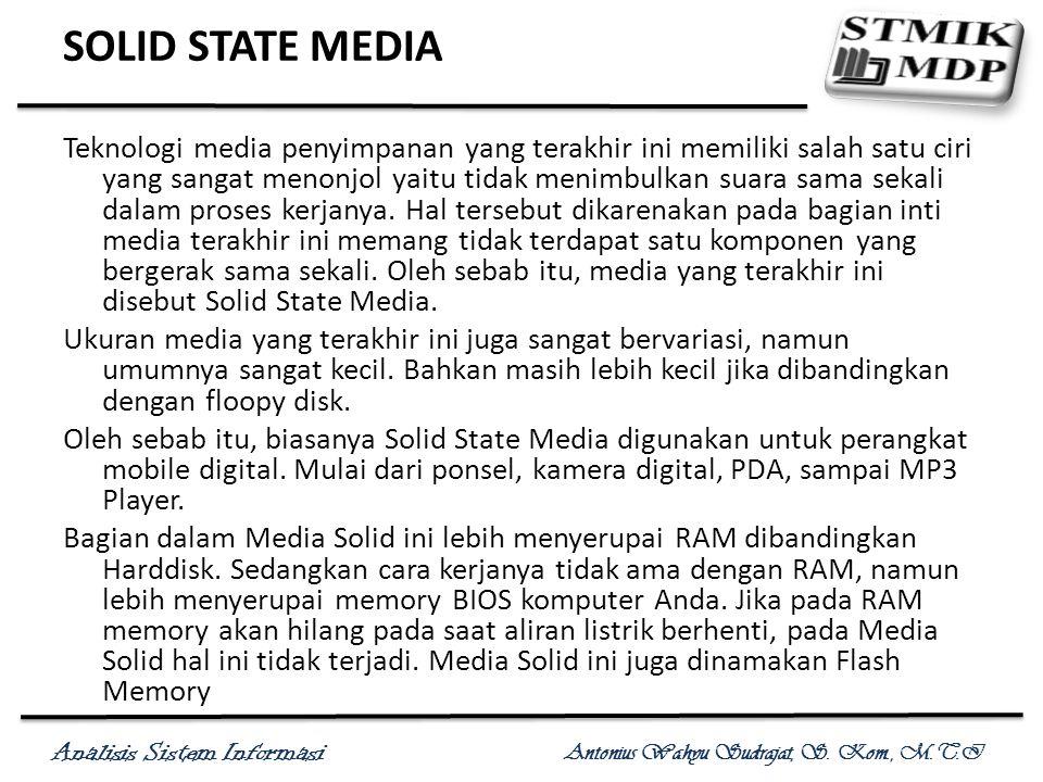 Analisis Sistem Informasi Antonius Wahyu Sudrajat, S. Kom., M.T.I SOLID STATE MEDIA Teknologi media penyimpanan yang terakhir ini memiliki salah satu