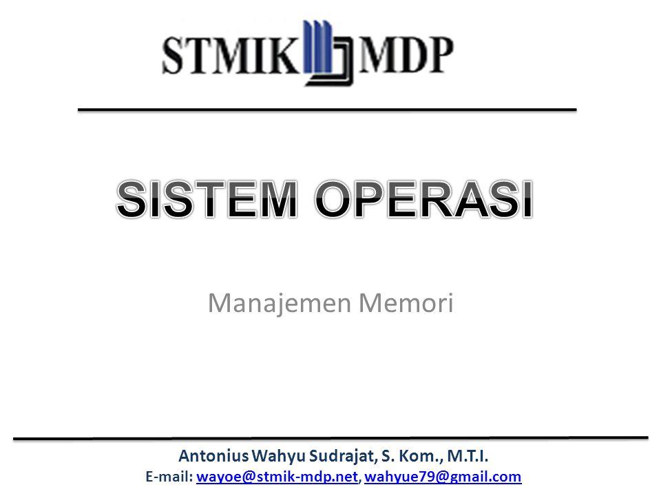 Antonius Wahyu Sudrajat, S. Kom., M.T.I. E-mail: wayoe@stmik-mdp.net, wahyue79@gmail.comwayoe@stmik-mdp.netwahyue79@gmail.com Manajemen Memori
