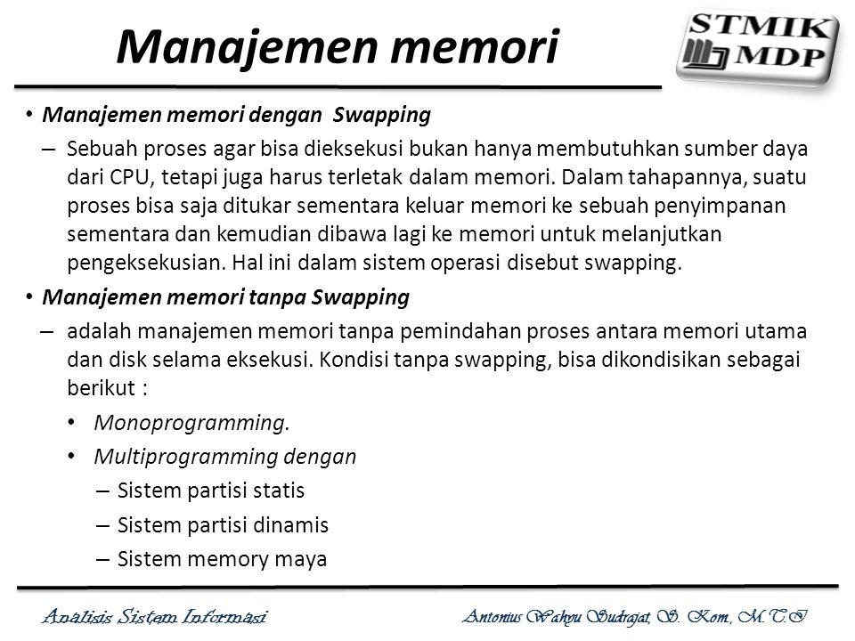 Analisis Sistem Informasi Antonius Wahyu Sudrajat, S. Kom., M.T.I Manajemen memori Manajemen memori dengan Swapping – Sebuah proses agar bisa diekseku