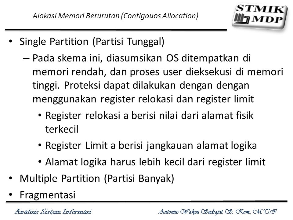 Analisis Sistem Informasi Antonius Wahyu Sudrajat, S. Kom., M.T.I Alokasi Memori Berurutan (Contigouos Allocation) Single Partition (Partisi Tunggal)