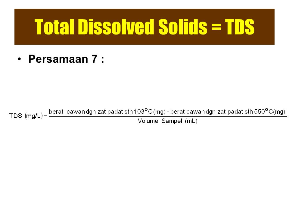 Total Dissolved Solids = TDS Persamaan 7 :
