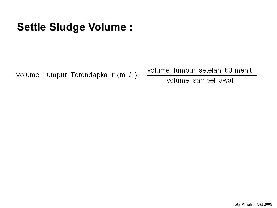 Settle Sludge Volume : Taty Alfiah – Okt 2009