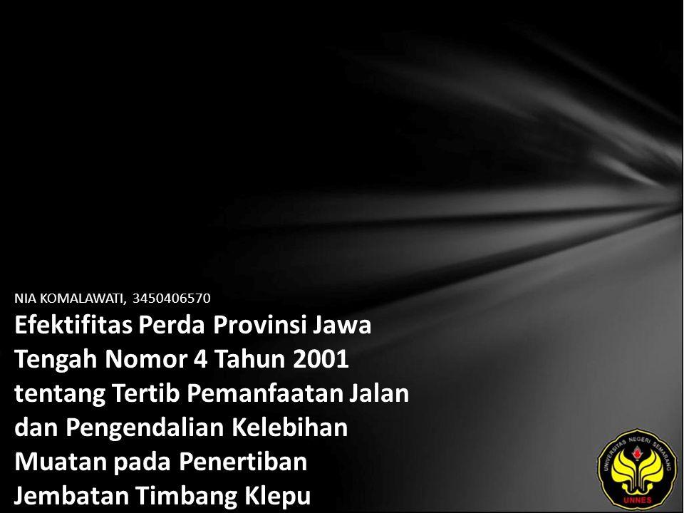 NIA KOMALAWATI, 3450406570 Efektifitas Perda Provinsi Jawa Tengah Nomor 4 Tahun 2001 tentang Tertib Pemanfaatan Jalan dan Pengendalian Kelebihan Muata