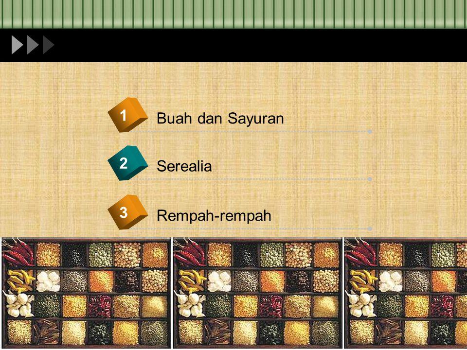 Buah dan Sayuran 1 Serealia 2 Rempah-rempah 3