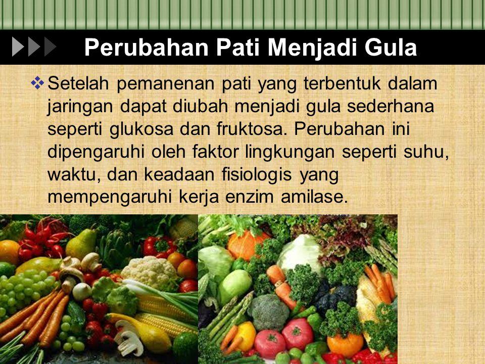Perubahan Pektin  Sayuran dan buah-buahan yg masih mentah mempunyai tekstur keras, tetpai selama pematangan akan berubah menjadi lunak.