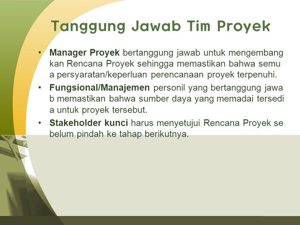 Tanggung Jawab Tim Proyek Manager Proyek bertanggung jawab untuk mengembang kan Rencana Proyek sehingga memastikan bahwa semu a persyaratan/keperluan perencanaan proyek terpenuhi.