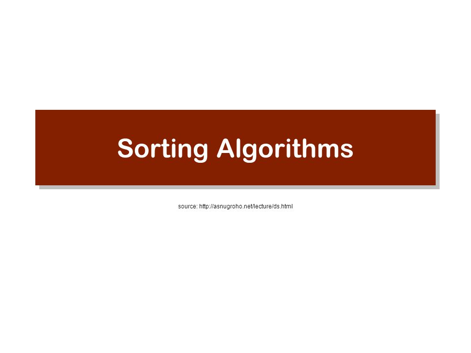 Sorting Algorithms source: http://asnugroho.net/lecture/ds.html