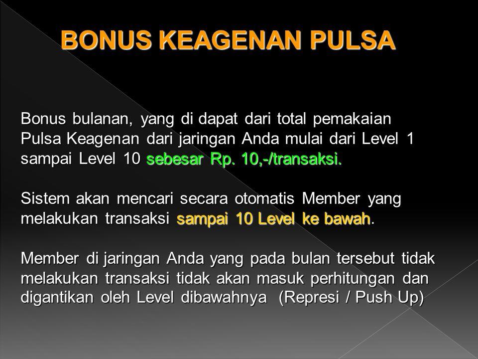 BONUS KEAGENAN PULSA Bonus bulanan, yang di dapat dari total pemakaian Pulsa Keagenan dari jaringan Anda mulai dari Level 1 sampai Level 10 sebesar Rp.