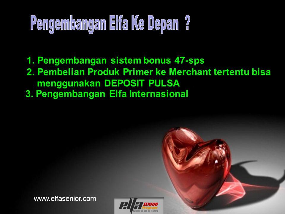www.elfasenior.com 1.Pengembangan sistem bonus 47-sps 2.Pembelian Produk Primer ke Merchant tertentu bisa menggunakan DEPOSIT PULSA 3.