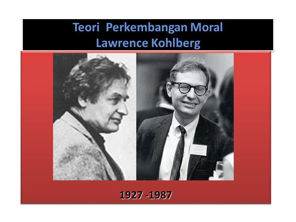 Teori Perkembangan Moral Lawrence Kohlberg 1927 -1987