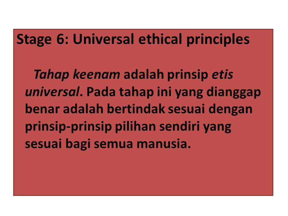 Stage 6: Universal ethical principles Tahap keenam adalah prinsip etis universal. Pada tahap ini yang dianggap benar adalah bertindak sesuai dengan pr