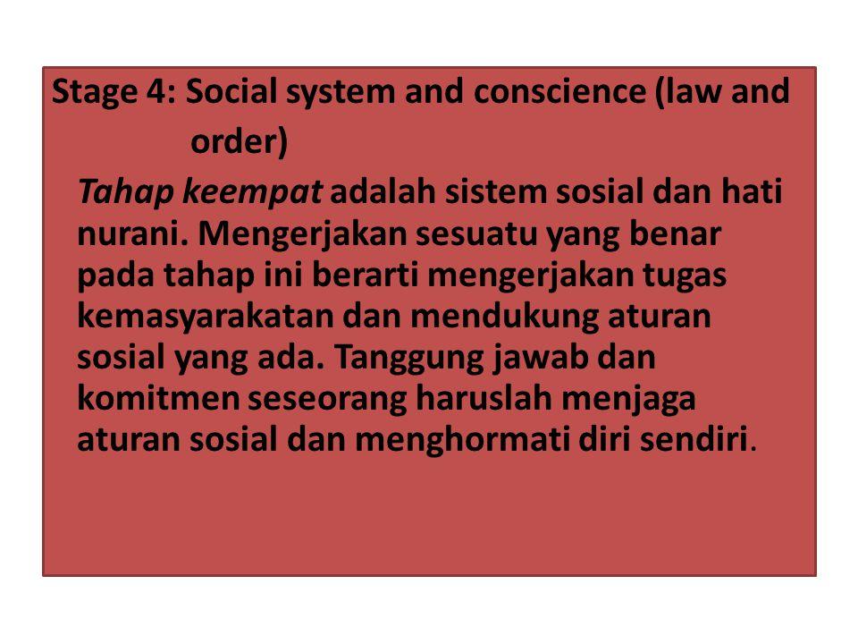Stage 4: Social system and conscience (law and order) Tahap keempat adalah sistem sosial dan hati nurani. Mengerjakan sesuatu yang benar pada tahap in