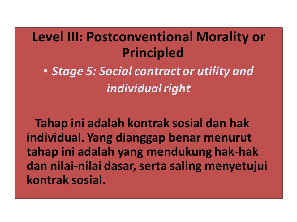 Level III: Postconventional Morality or Principled Stage 5: Social contract or utility and individual right Tahap ini adalah kontrak sosial dan hak in