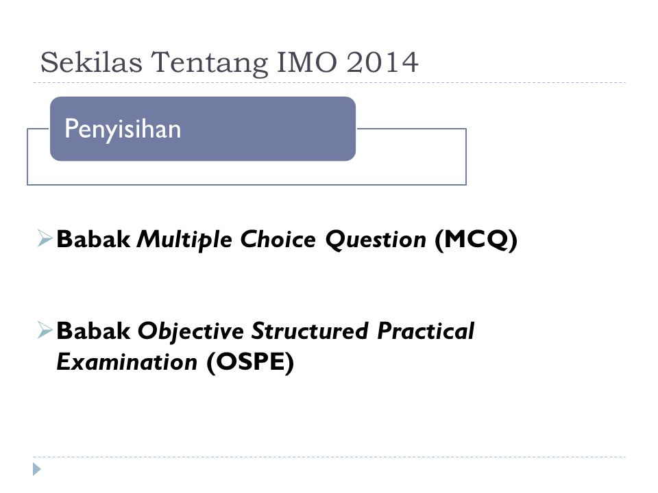 Sekilas Tentang IMO 2014 Semifinal  Babak Multiple Choice Question (MCQ)  Babak Objective Structured Clinical Examination (OSCE)  Babak Objective Structured Identification (OSPI)