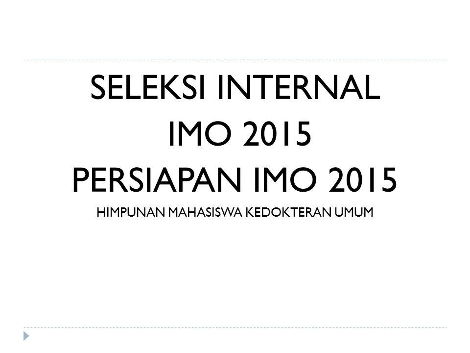 SELEKSI INTERNAL IMO 2015 PERSIAPAN IMO 2015 HIMPUNAN MAHASISWA KEDOKTERAN UMUM