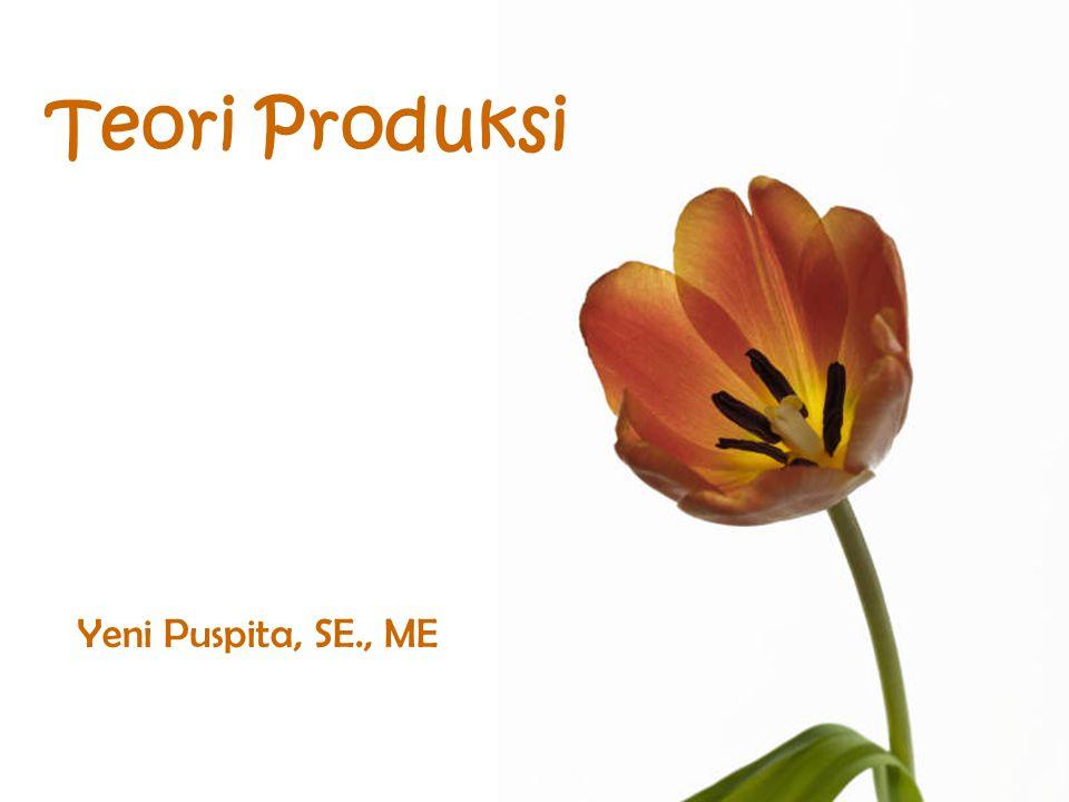 Teori Produksi Yeni Puspita, SE., ME