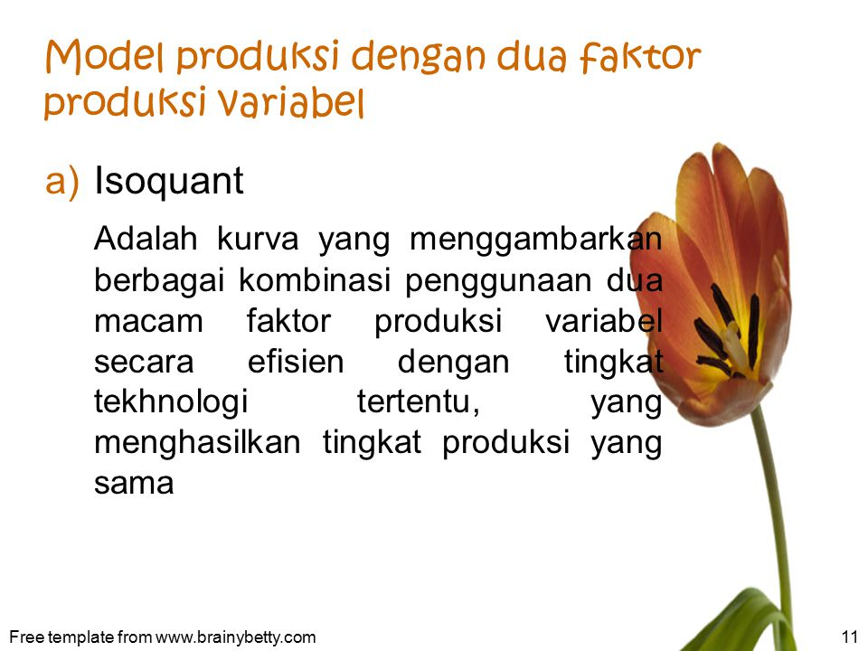 Model produksi dengan dua faktor produksi variabel a)Isoquant Adalah kurva yang menggambarkan berbagai kombinasi penggunaan dua macam faktor produksi