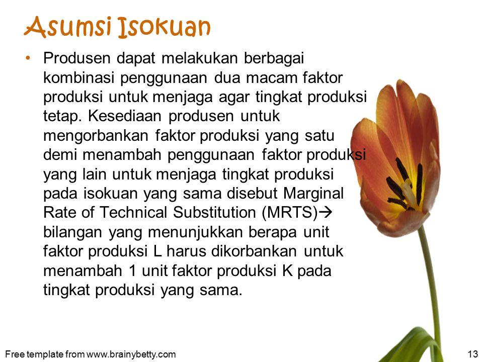Asumsi Isokuan Produsen dapat melakukan berbagai kombinasi penggunaan dua macam faktor produksi untuk menjaga agar tingkat produksi tetap. Kesediaan p