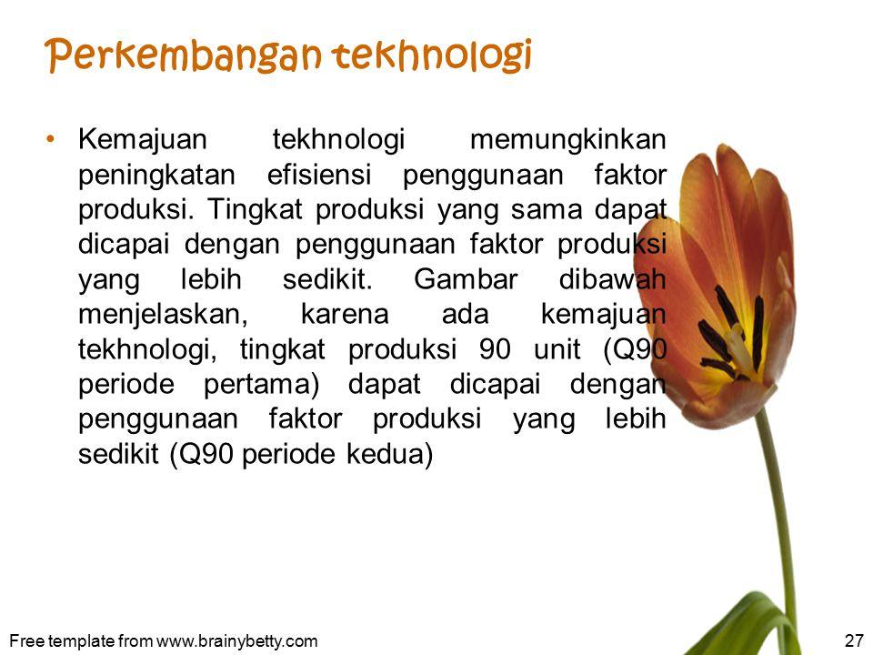 Perkembangan tekhnologi Kemajuan tekhnologi memungkinkan peningkatan efisiensi penggunaan faktor produksi. Tingkat produksi yang sama dapat dicapai de