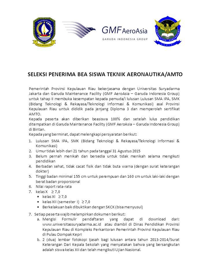 SELEKSI PENERIMA BEA SISWA TEKNIK AERONAUTIKA/AMTO Pemerintah Provinsi Kepulauan Riau bekerjasama dengan Universitas Suryadarma Jakarta dan Garuda Mai