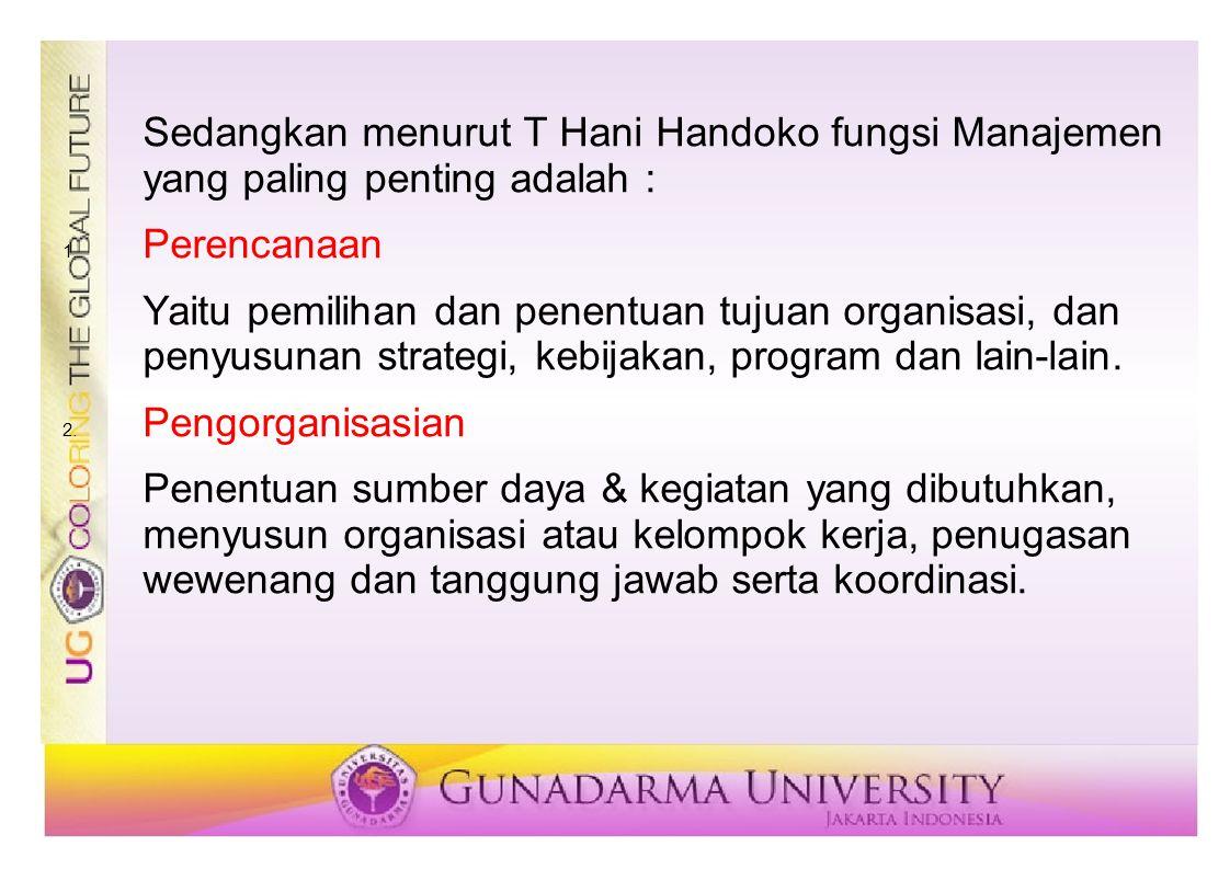 Sedangkan menurut T Hani Handoko fungsi Manajemen yang paling penting adalah : 1. Perencanaan Yaitu pemilihan dan penentuan tujuan organisasi, dan pen