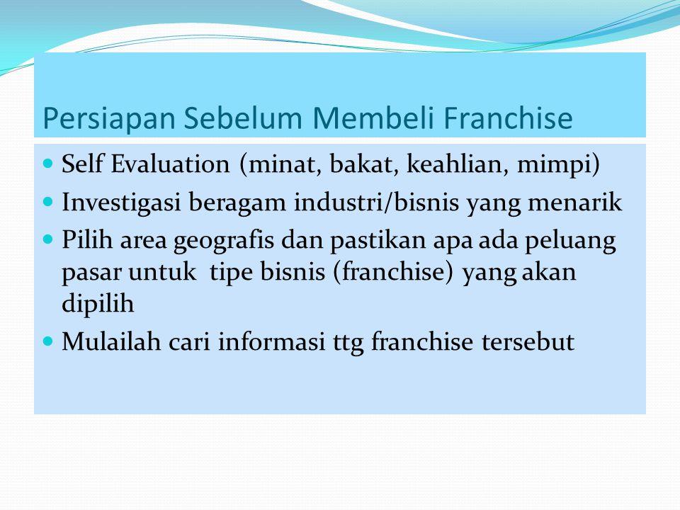 Persiapan Sebelum Membeli Franchise Self Evaluation (minat, bakat, keahlian, mimpi) Investigasi beragam industri/bisnis yang menarik Pilih area geogra