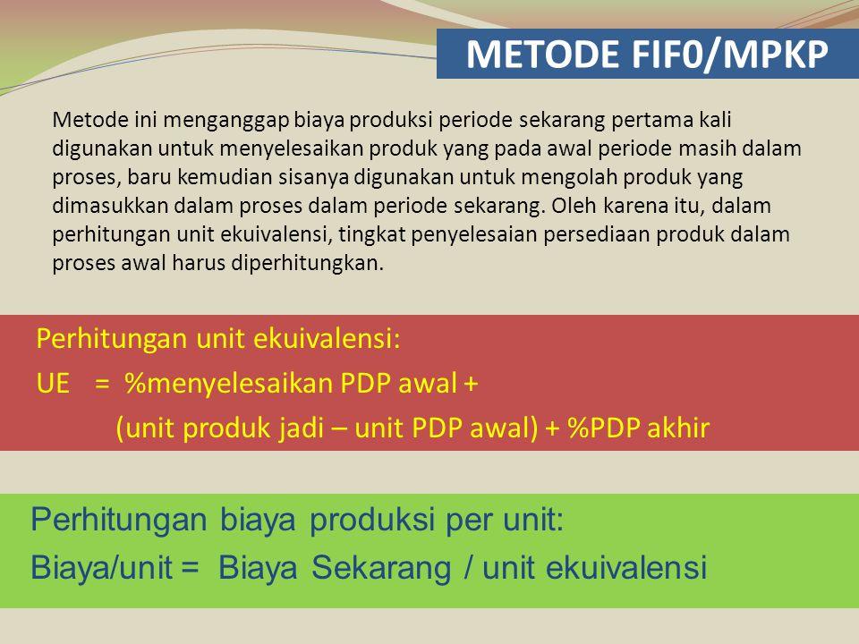 METODE FIF0/MPKP Perhitungan unit ekuivalensi: UE= %menyelesaikan PDP awal + (unit produk jadi – unit PDP awal) + %PDP akhir Metode ini menganggap bia