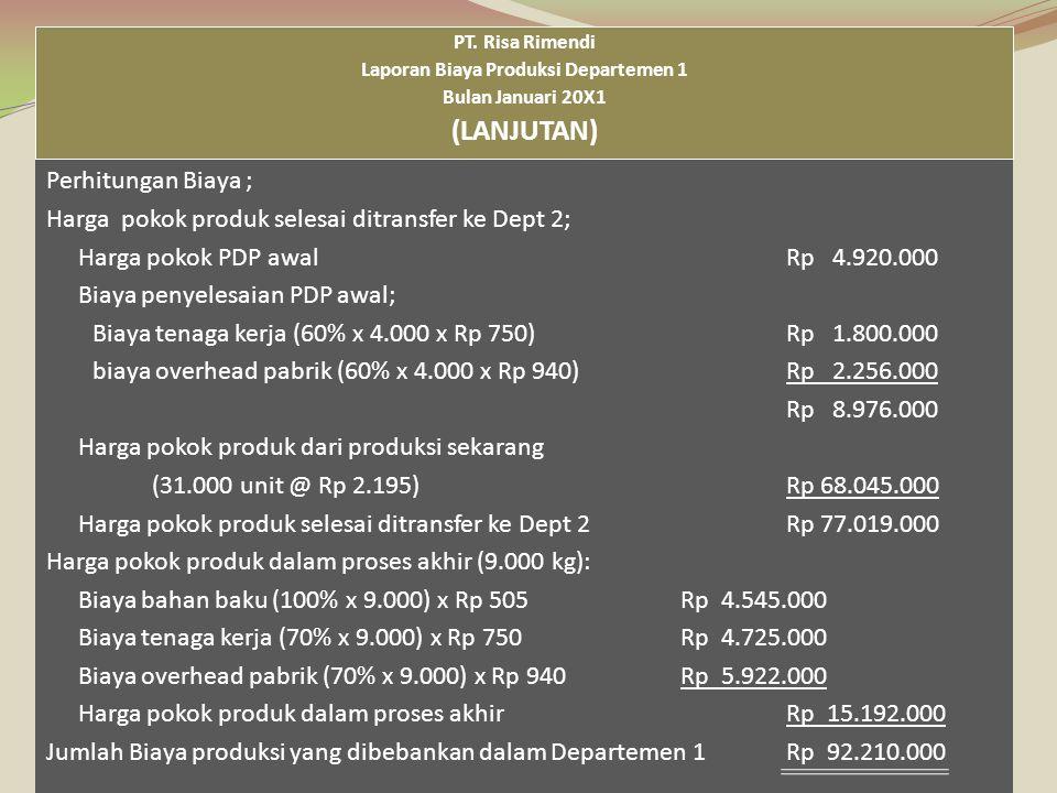 Perhitungan Biaya ; Harga pokok produk selesai ditransfer ke Dept 2; Harga pokok PDP awalRp 4.920.000 Biaya penyelesaian PDP awal; Biaya tenaga kerja