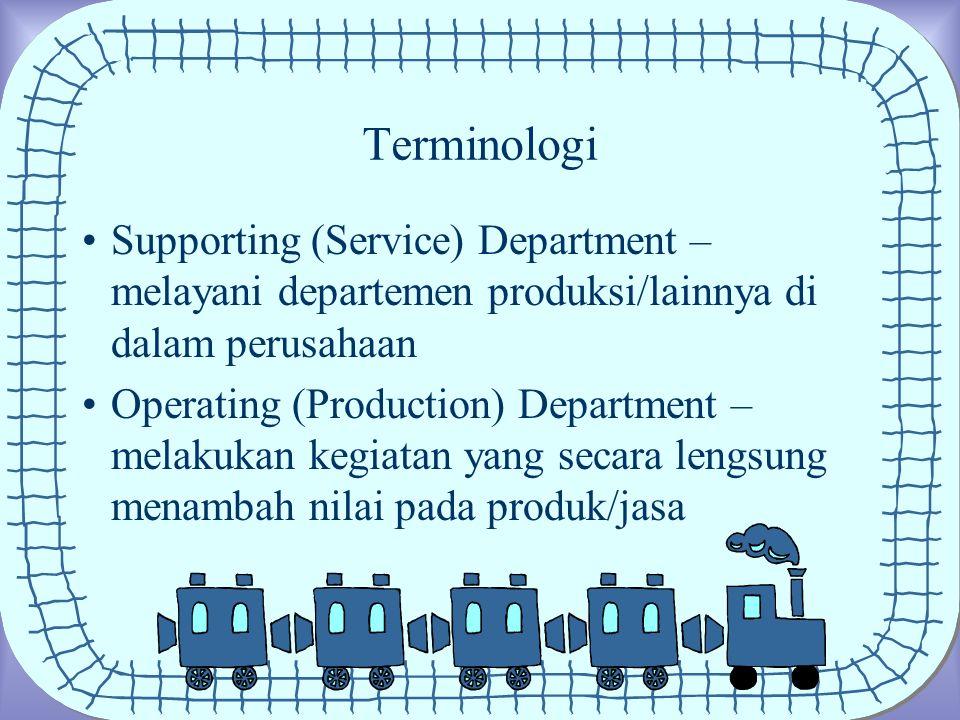 Terminologi Supporting (Service) Department – melayani departemen produksi/lainnya di dalam perusahaan Operating (Production) Department – melakukan kegiatan yang secara lengsung menambah nilai pada produk/jasa