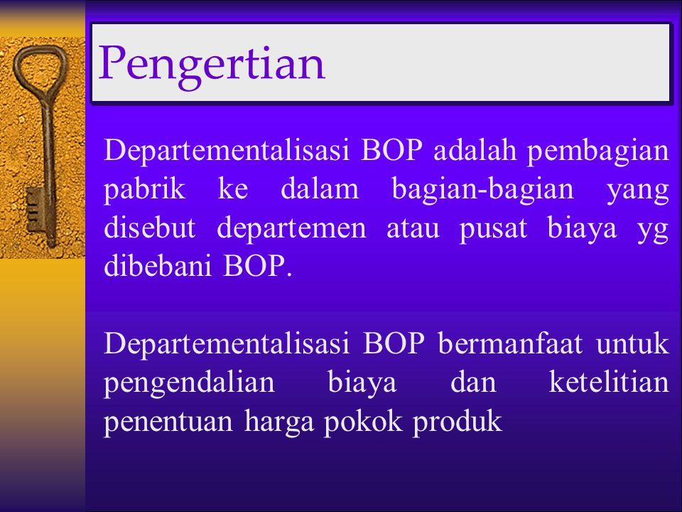 Pengertian Departementalisasi BOP adalah pembagian pabrik ke dalam bagian-bagian yang disebut departemen atau pusat biaya yg dibebani BOP. Departement