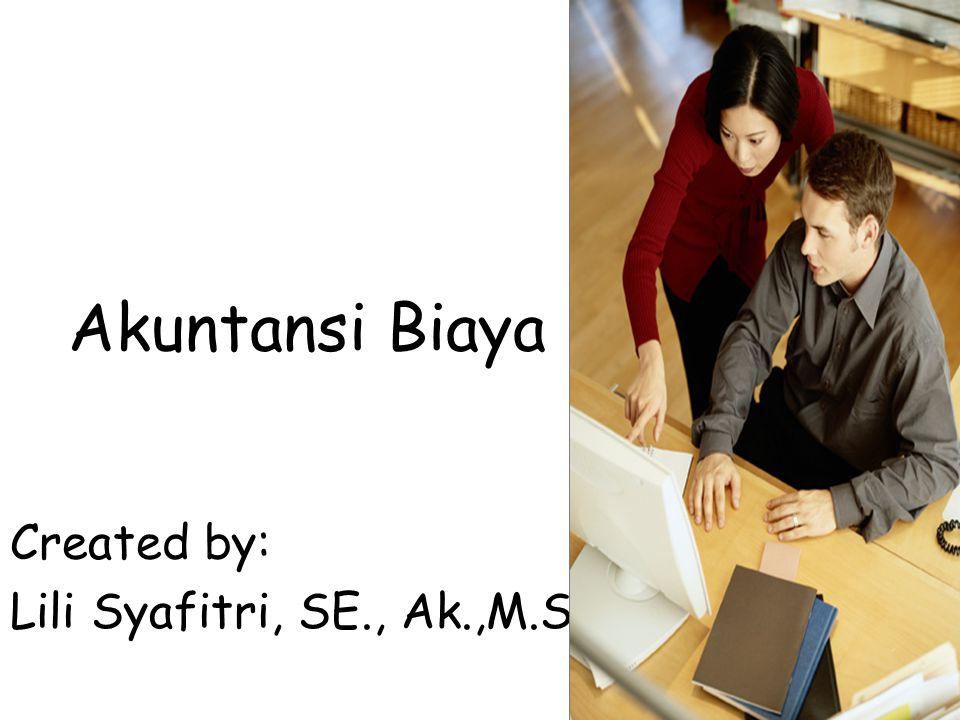 Akuntansi Biaya Created by: Lili Syafitri, SE., Ak.,M.Si