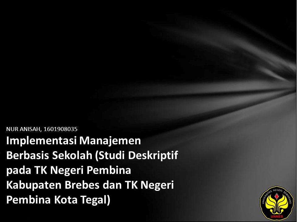 NUR ANISAH, 1601908035 Implementasi Manajemen Berbasis Sekolah (Studi Deskriptif pada TK Negeri Pembina Kabupaten Brebes dan TK Negeri Pembina Kota Tegal)